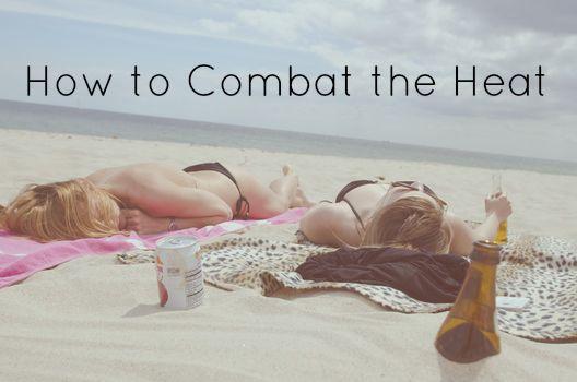How to combat the heat