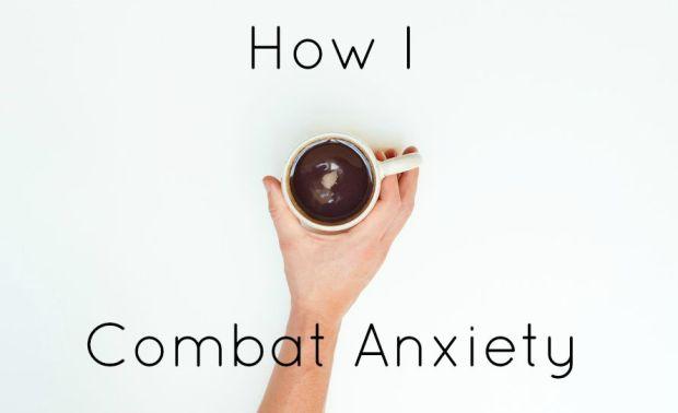 How I combat anxiety