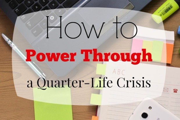 How to power through a .25 life crisis